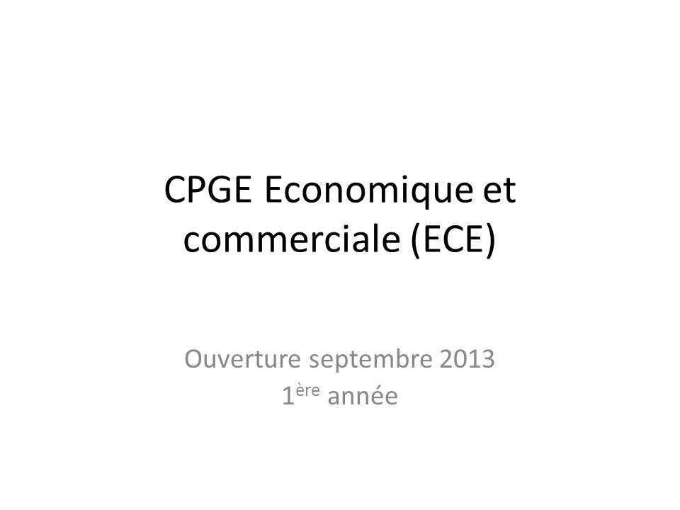 CPGE Economique et commerciale (ECE) Ouverture septembre 2013 1 ère année