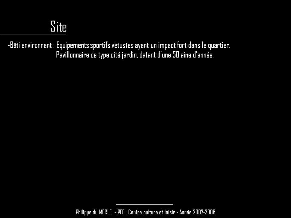 Philippe du MERLE - PFE : Centre culture et loisir - Année 2007-2008 -Bâti environnant : Equipements sportifs vétustes ayant un impact fort dans le qu