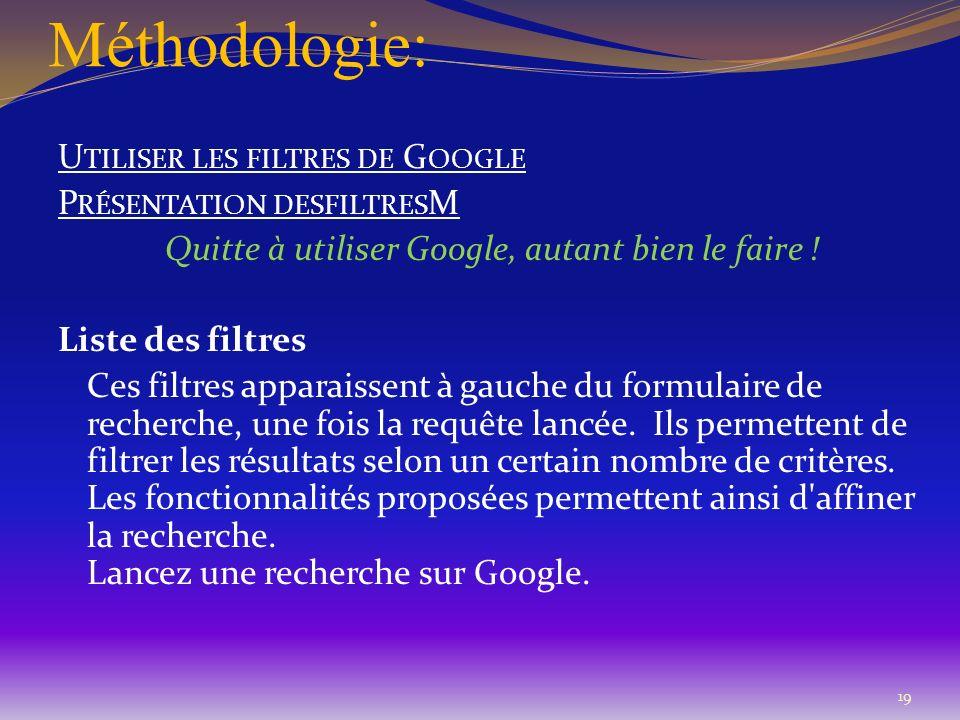 Méthodologie: U TILISER LES FILTRES DE G OOGLE P RÉSENTATION DESFILTRES M Quitte à utiliser Google, autant bien le faire ! Liste des filtres Ces filtr