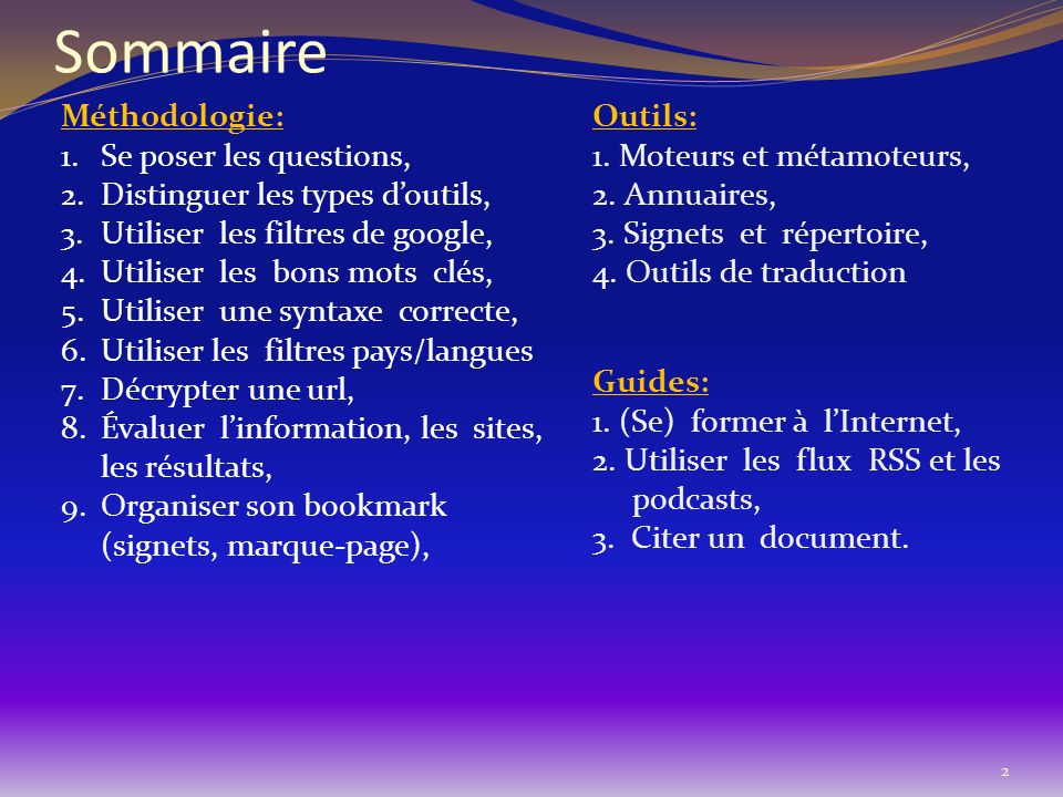 Sommaire Méthodologie: 1.Se poser les questions, 2.Distinguer les types doutils, 3.Utiliser les filtres de google, 4.Utiliser les bons mots clés, 5.Ut