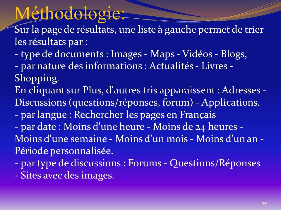 Méthodologie: Sur la page de résultats, une liste à gauche permet de trier les résultats par : - type de documents : Images - Maps - Vidéos - Blogs, -