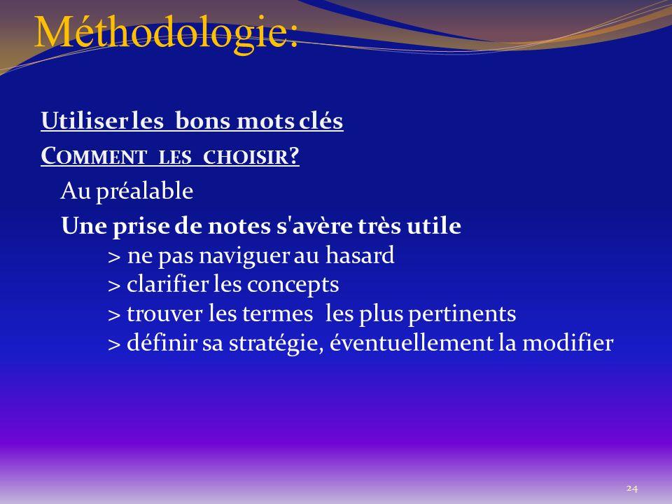 Méthodologie: Utiliser les bons mots clés C OMMENT LES CHOISIR ? Au préalable Une prise de notes s'avère très utile > ne pas naviguer au hasard > clar