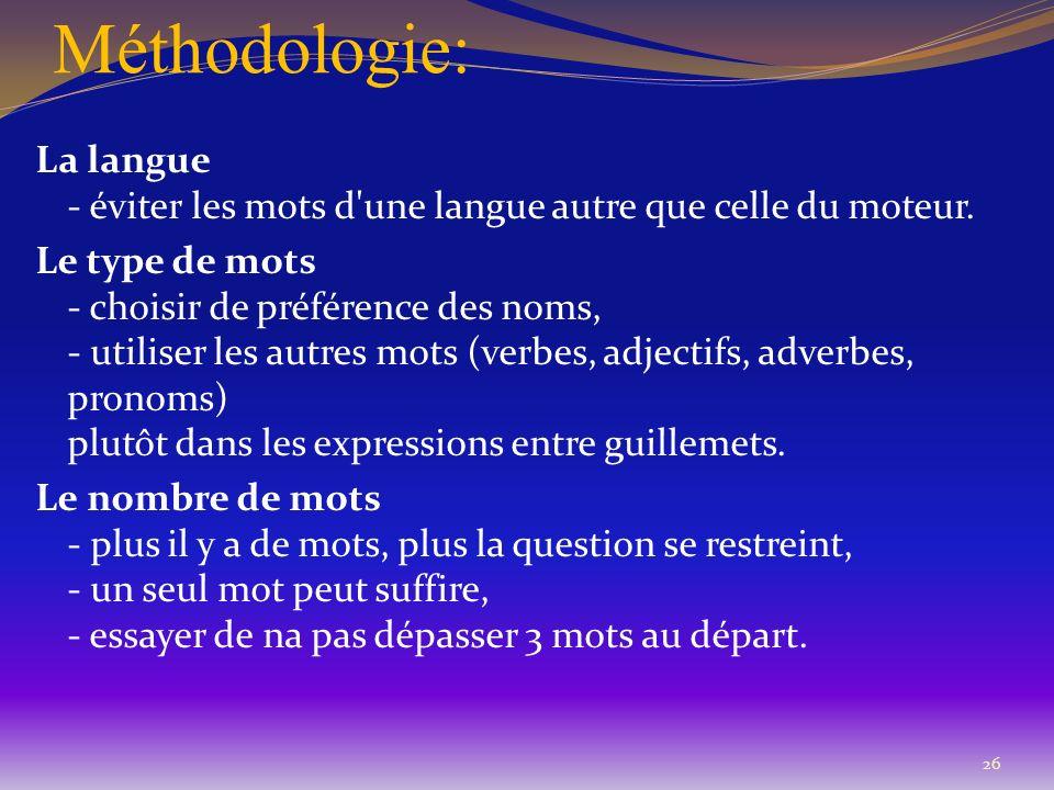 Méthodologie: La langue - éviter les mots d'une langue autre que celle du moteur. Le type de mots - choisir de préférence des noms, - utiliser les aut
