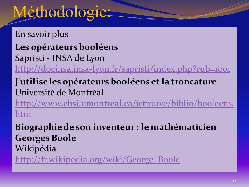 Méthodologie: En savoir plus Les opérateurs booléens Sapristi - INSA de Lyon http://docinsa.insa-lyon.fr/sapristi/index.php?rub=1001 http://docinsa.in