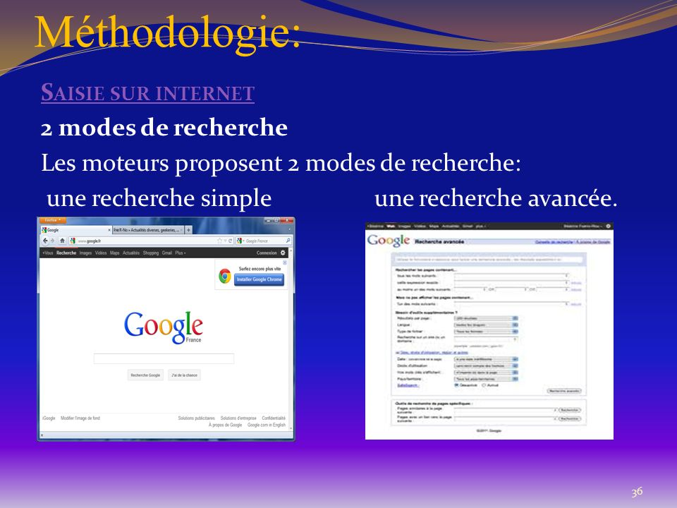 Méthodologie: S AISIE SUR INTERNET 2 modes de recherche Les moteurs proposent 2 modes de recherche: une recherche simple une recherche avancée. 36