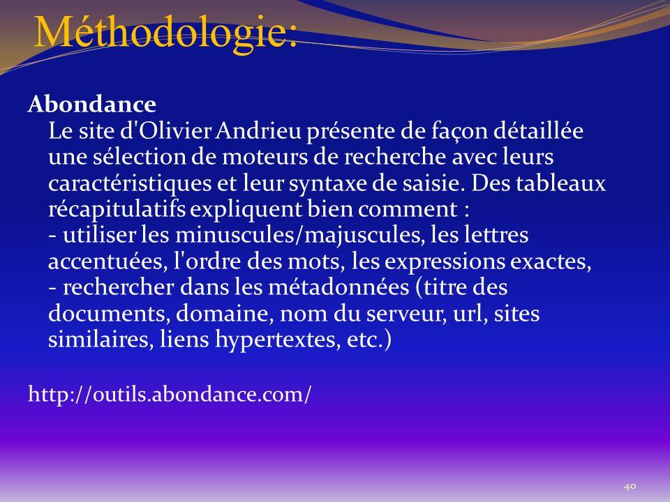 Méthodologie: 40 Abondance Le site d'Olivier Andrieu présente de façon détaillée une sélection de moteurs de recherche avec leurs caractéristiques et