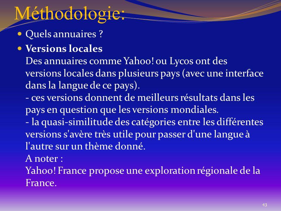 Méthodologie: 43 Quels annuaires ? Versions locales Des annuaires comme Yahoo! ou Lycos ont des versions locales dans plusieurs pays (avec une interfa