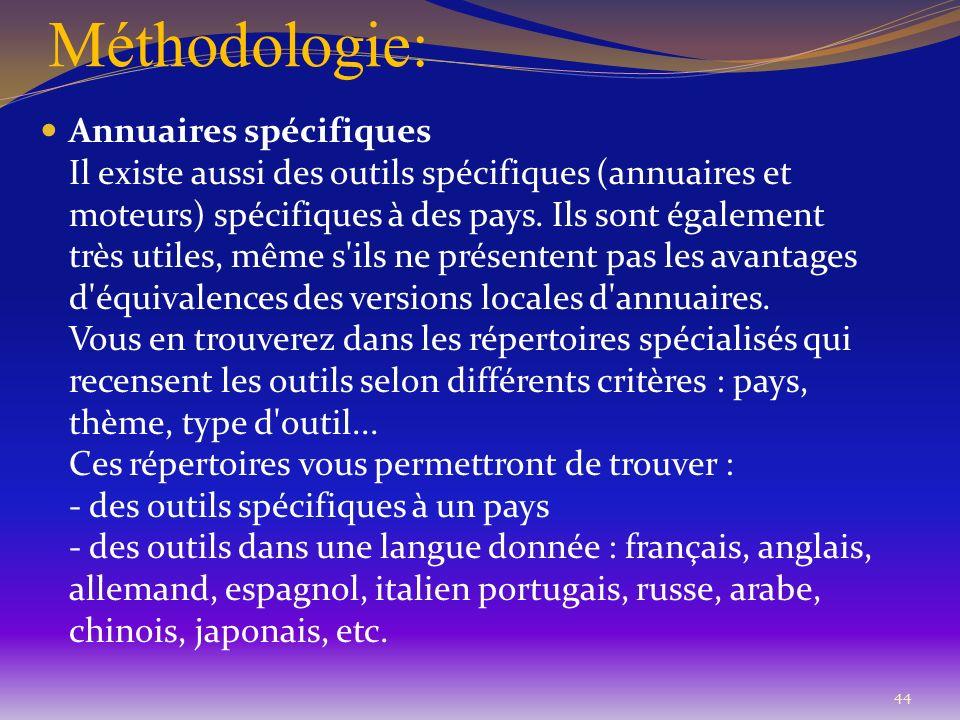 Méthodologie: 44 Annuaires spécifiques Il existe aussi des outils spécifiques (annuaires et moteurs) spécifiques à des pays. Ils sont également très u