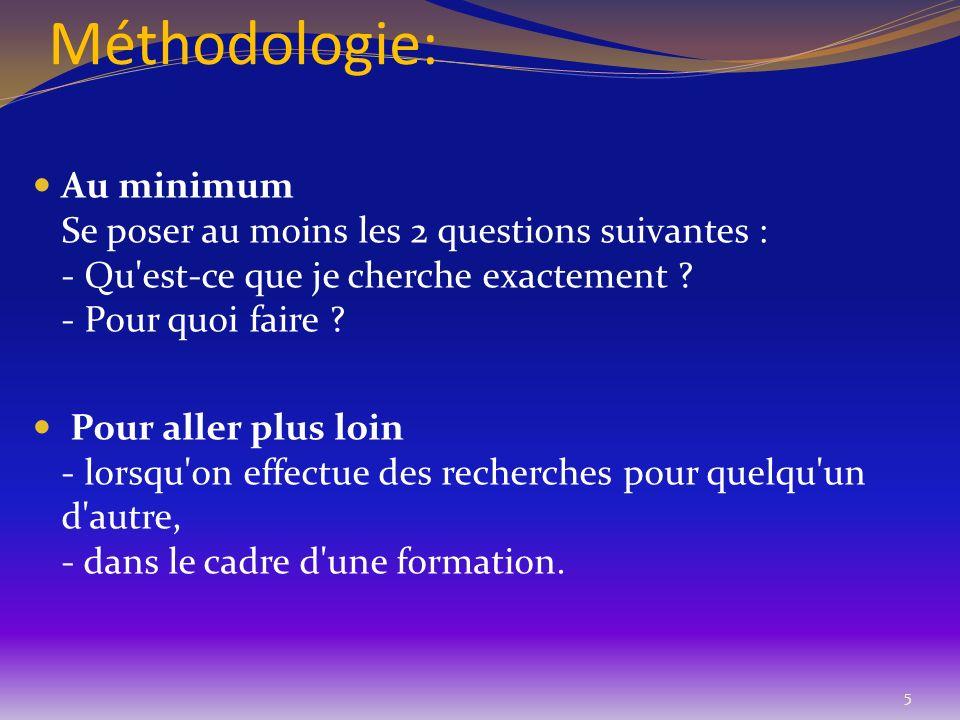 Méthodologie: Au minimum Se poser au moins les 2 questions suivantes : - Qu'est-ce que je cherche exactement ? - Pour quoi faire ? Pour aller plus loi