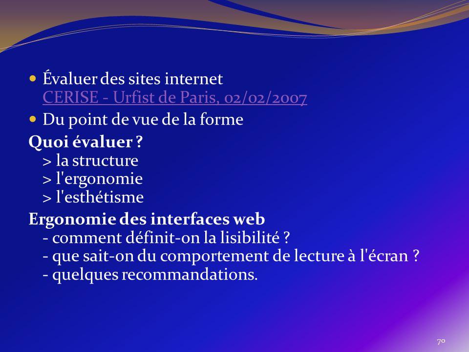70 Évaluer des sites internet CERISE - Urfist de Paris, 02/02/2007 CERISE - Urfist de Paris, 02/02/2007 Du point de vue de la forme Quoi évaluer ? > l