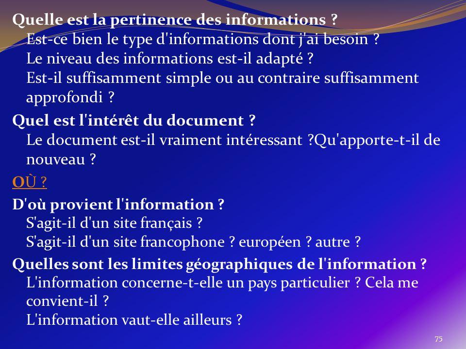 75 Quelle est la pertinence des informations ? Est-ce bien le type d'informations dont j'ai besoin ? Le niveau des informations est-il adapté ? Est-il