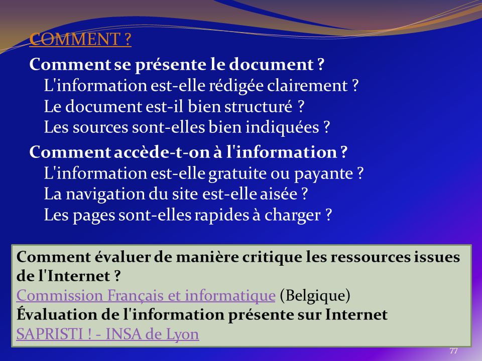 77 COMMENT ? Comment se présente le document ? L'information est-elle rédigée clairement ? Le document est-il bien structuré ? Les sources sont-elles