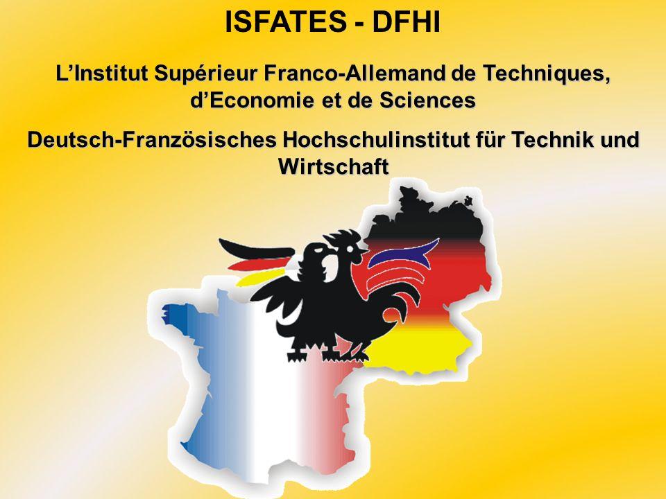 ISFATES - DFHI LInstitut Supérieur Franco-Allemand de Techniques, dEconomie et de Sciences Deutsch-Französisches Hochschulinstitut für Technik und Wir