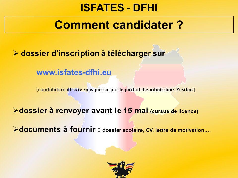 ISFATES - DFHI Comment candidater ? dossier dinscription à télécharger sur www.isfates-dfhi.eu (candidature directe sans passer par le portail des adm