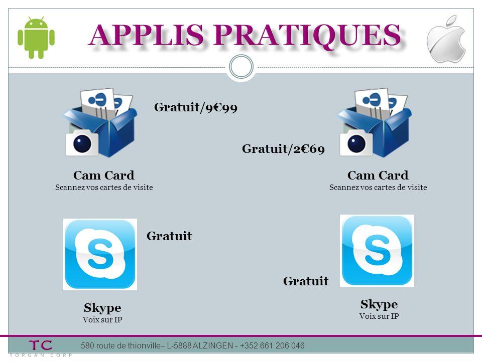 580 route de thionville– L-5888 ALZINGEN - +352 661 206 046 Cam Card Scannez vos cartes de visite Gratuit/269 Gratuit Gratuit/999 Skype Voix sur IP Ca