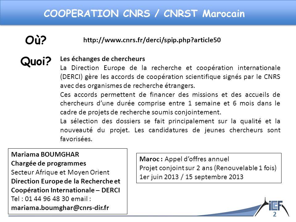 3 COOPERATION CNRS / CNRST Marocain Ce programme est destiné à développer les collaborations de recherche scientifique dans tous les domaines scientifiques entre les deux pays.