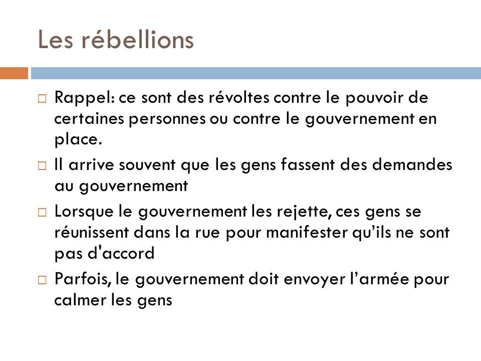 Les rébellions Rappel: ce sont des révoltes contre le pouvoir de certaines personnes ou contre le gouvernement en place. Il arrive souvent que les gen