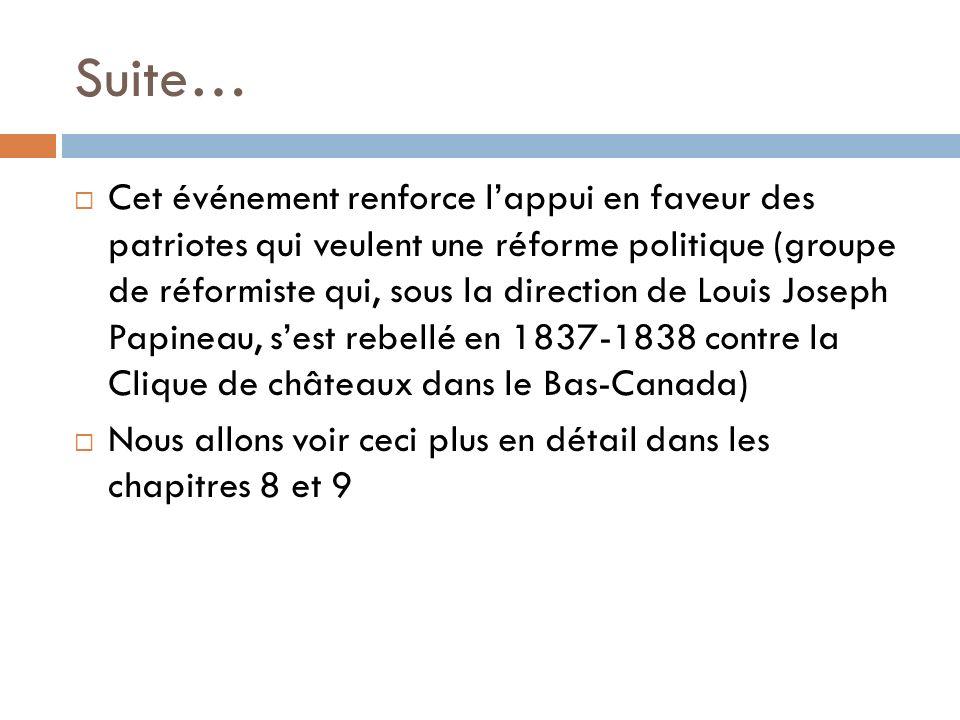 Suite… Cet événement renforce lappui en faveur des patriotes qui veulent une réforme politique (groupe de réformiste qui, sous la direction de Louis J