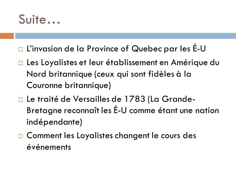 Suite… Linvasion de la Province of Quebec par les É-U Les Loyalistes et leur établissement en Amérique du Nord britannique (ceux qui sont fidèles à la