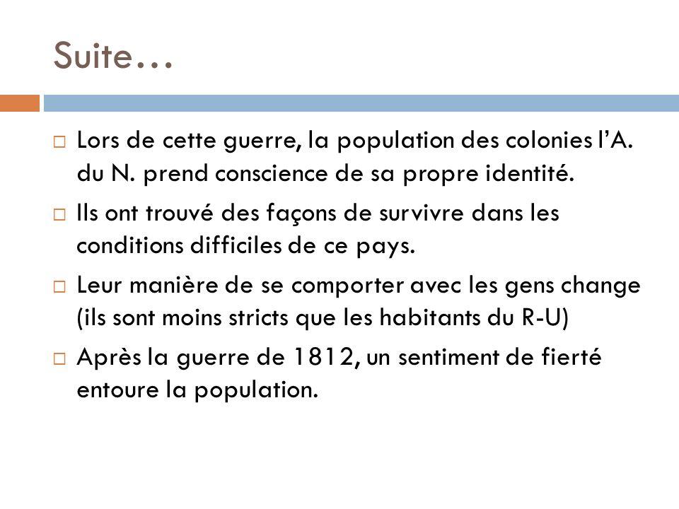 Suite… Lors de cette guerre, la population des colonies lA. du N. prend conscience de sa propre identité. Ils ont trouvé des façons de survivre dans l