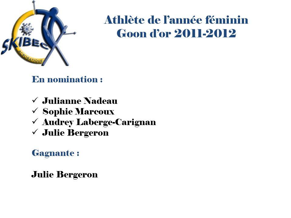 Athlète de lannée féminin Goon dor 2011-2012 En nomination : Julianne Nadeau Sophie Marcoux Audrey Laberge-Carignan Julie Bergeron Gagnante : Julie Be