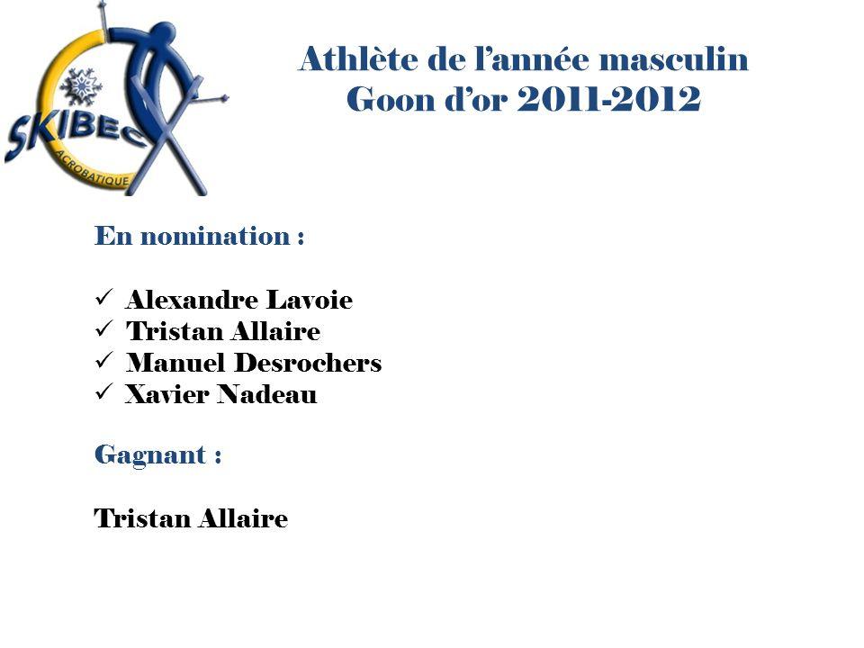 Athlète de lannée masculin Goon dor 2011-2012 En nomination : Alexandre Lavoie Tristan Allaire Manuel Desrochers Xavier Nadeau Gagnant : Tristan Allai