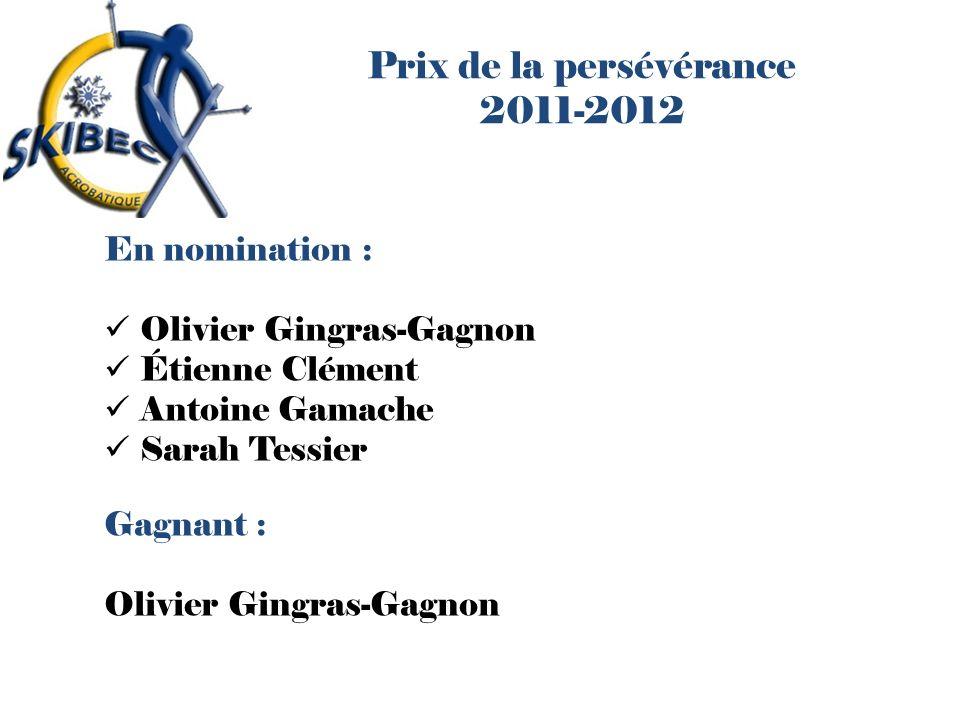 Prix de la persévérance 2011-2012 En nomination : Olivier Gingras-Gagnon Étienne Clément Antoine Gamache Sarah Tessier Gagnant : Olivier Gingras-Gagno
