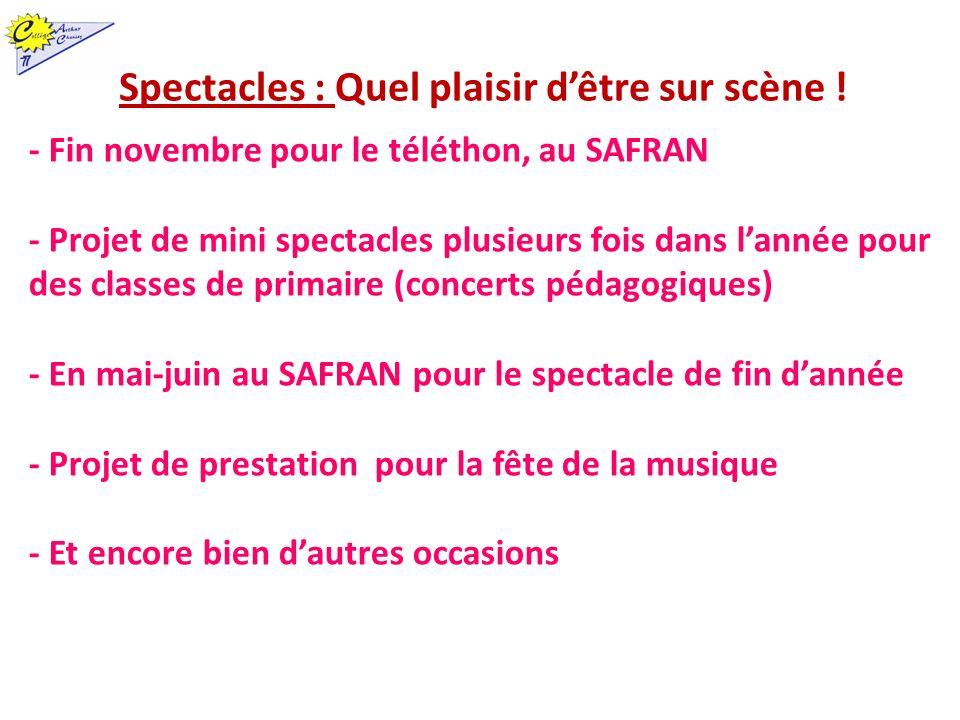 Spectacles : Quel plaisir dêtre sur scène ! - Fin novembre pour le téléthon, au SAFRAN - Projet de mini spectacles plusieurs fois dans lannée pour des
