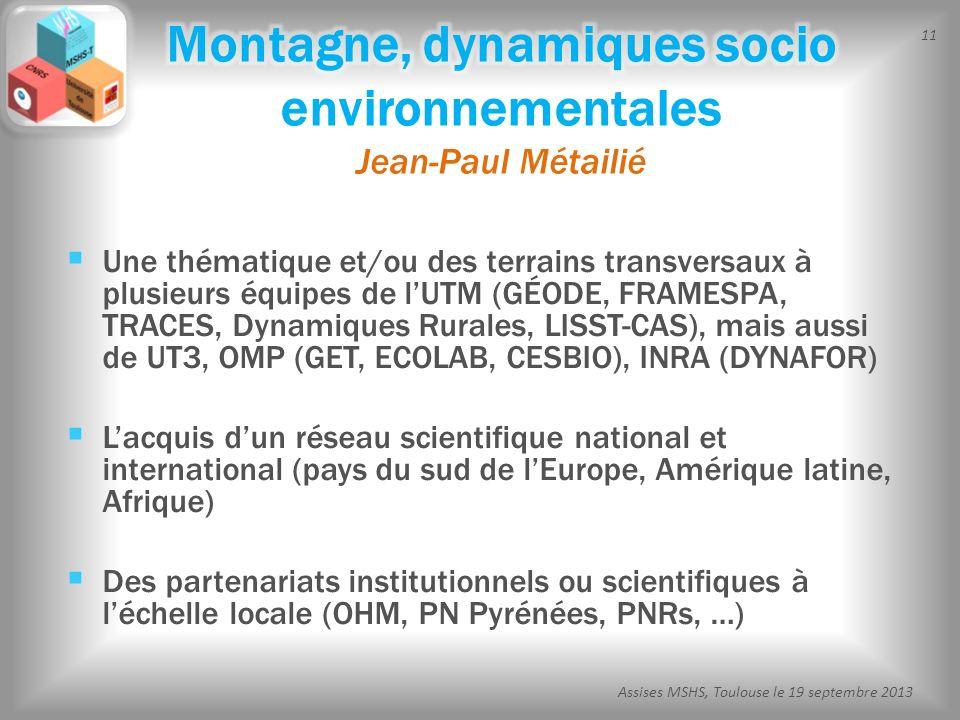 11 Assises MSHS, Toulouse le 19 septembre 2013 Une thématique et/ou des terrains transversaux à plusieurs équipes de lUTM (GÉODE, FRAMESPA, TRACES, Dy