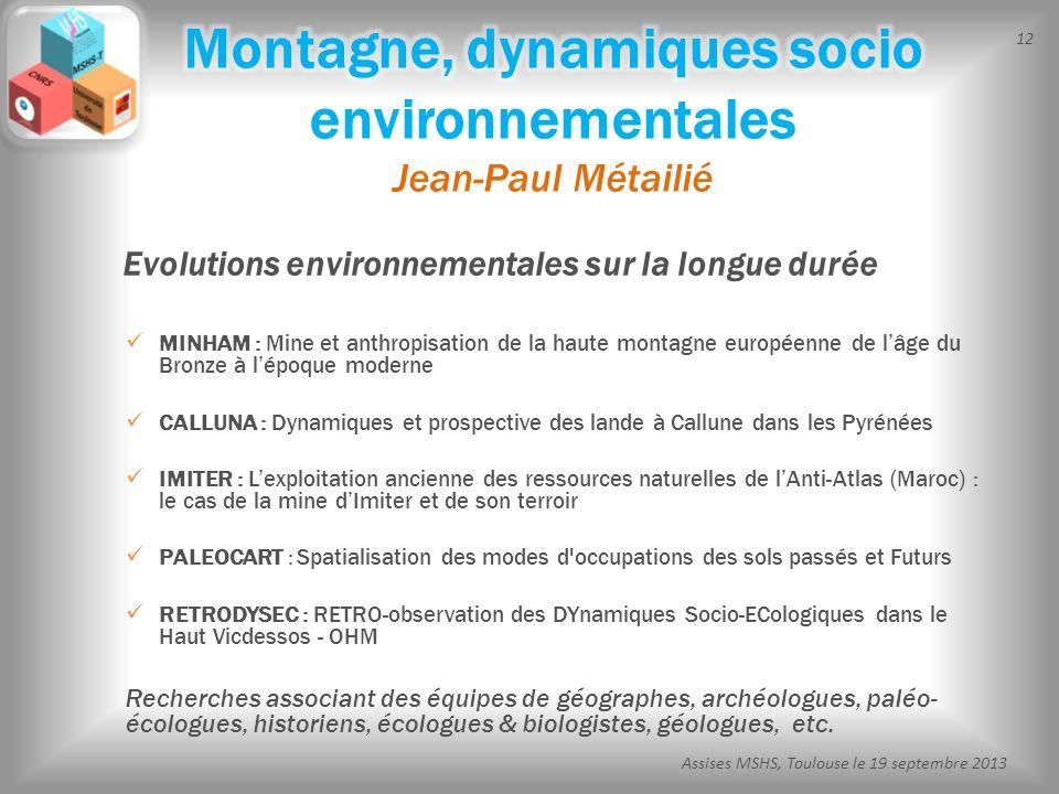 12 Assises MSHS, Toulouse le 19 septembre 2013 MINHAM : Mine et anthropisation de la haute montagne européenne de lâge du Bronze à lépoque moderne CAL