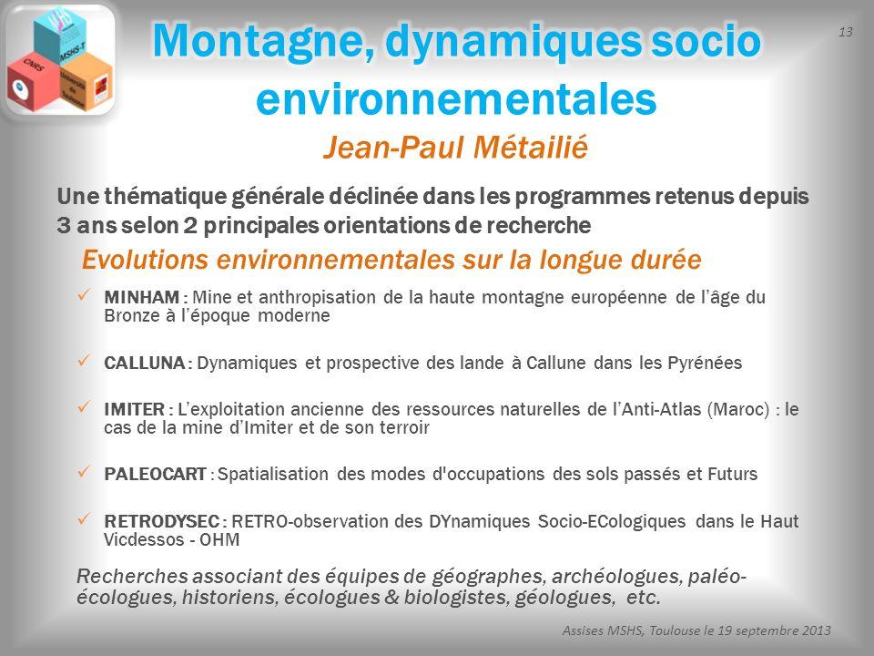 13 Assises MSHS, Toulouse le 19 septembre 2013 MINHAM : Mine et anthropisation de la haute montagne européenne de lâge du Bronze à lépoque moderne CAL