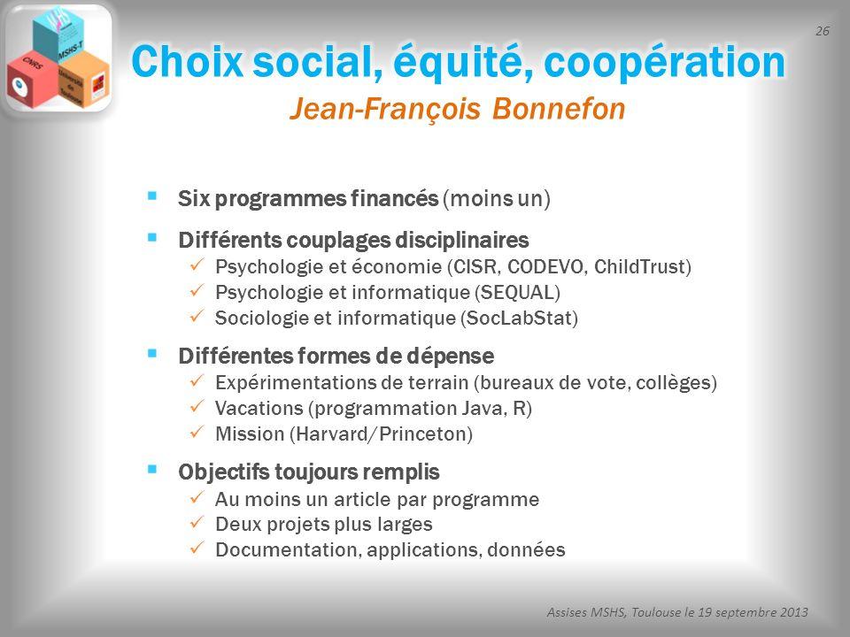 26 Assises MSHS, Toulouse le 19 septembre 2013 Six programmes financés (moins un) Différents couplages disciplinaires Psychologie et économie (CISR, C
