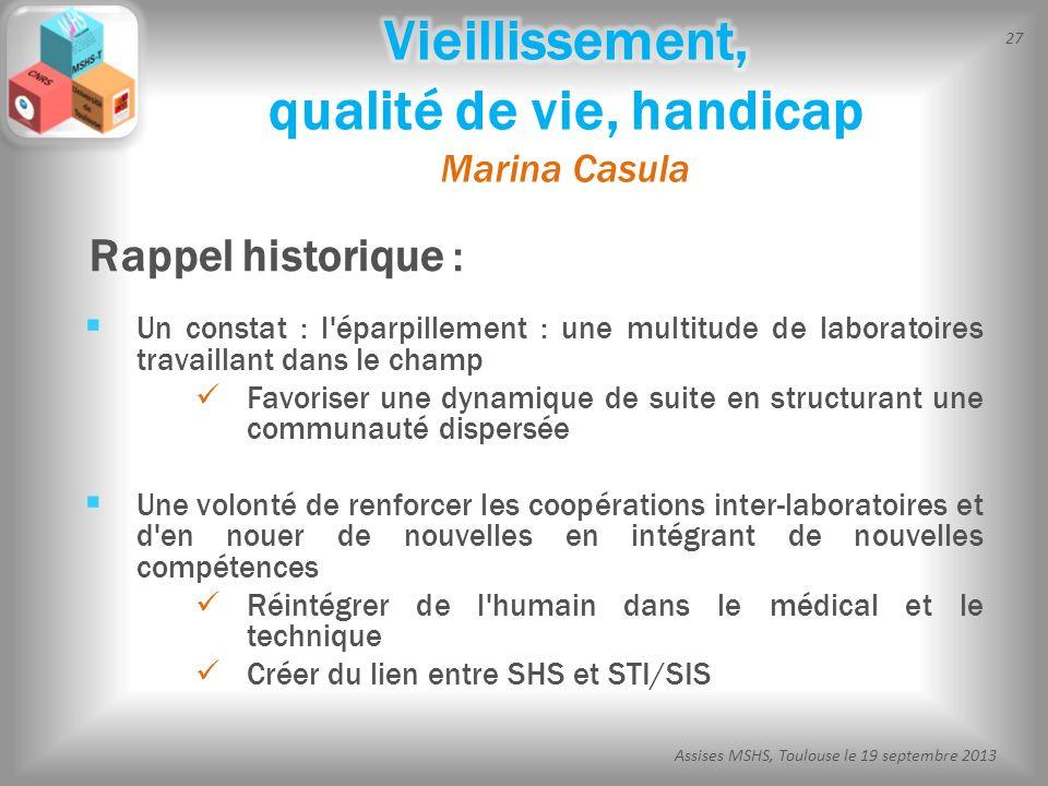 27 Assises MSHS, Toulouse le 19 septembre 2013 Un constat : l'éparpillement : une multitude de laboratoires travaillant dans le champ Favoriser une dy