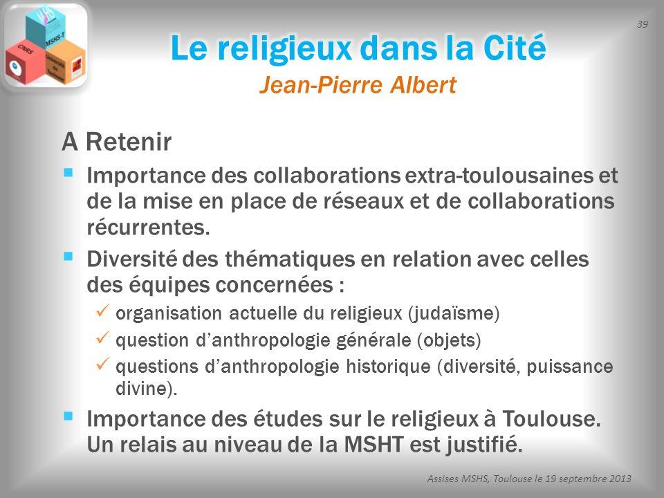 39 Assises MSHS, Toulouse le 19 septembre 2013 A Retenir Importance des collaborations extra-toulousaines et de la mise en place de réseaux et de coll