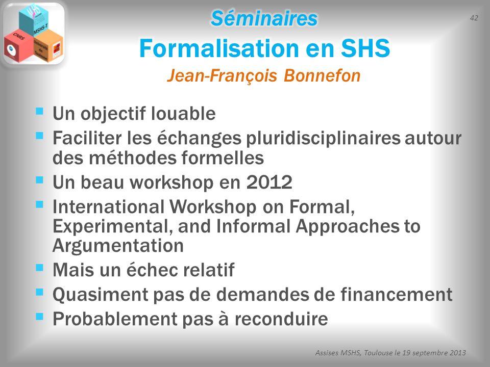 42 Assises MSHS, Toulouse le 19 septembre 2013 Un objectif louable Faciliter les échanges pluridisciplinaires autour des méthodes formelles Un beau wo