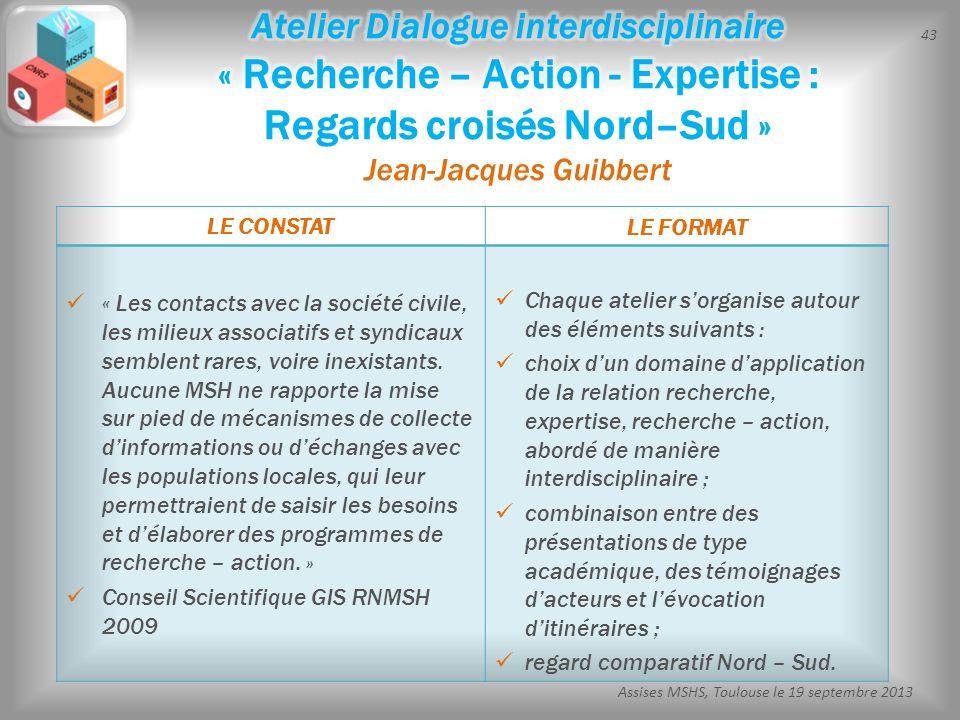 43 Assises MSHS, Toulouse le 19 septembre 2013 LE CONSTAT LE FORMAT « Les contacts avec la société civile, les milieux associatifs et syndicaux semble