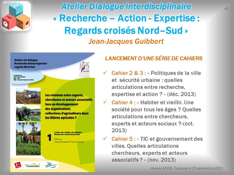 45 Assises MSHS, Toulouse le 19 septembre 2013 Cahier 2 & 3 : « Politiques de la ville et sécurité urbaine : quelles articulations entre recherche, ex