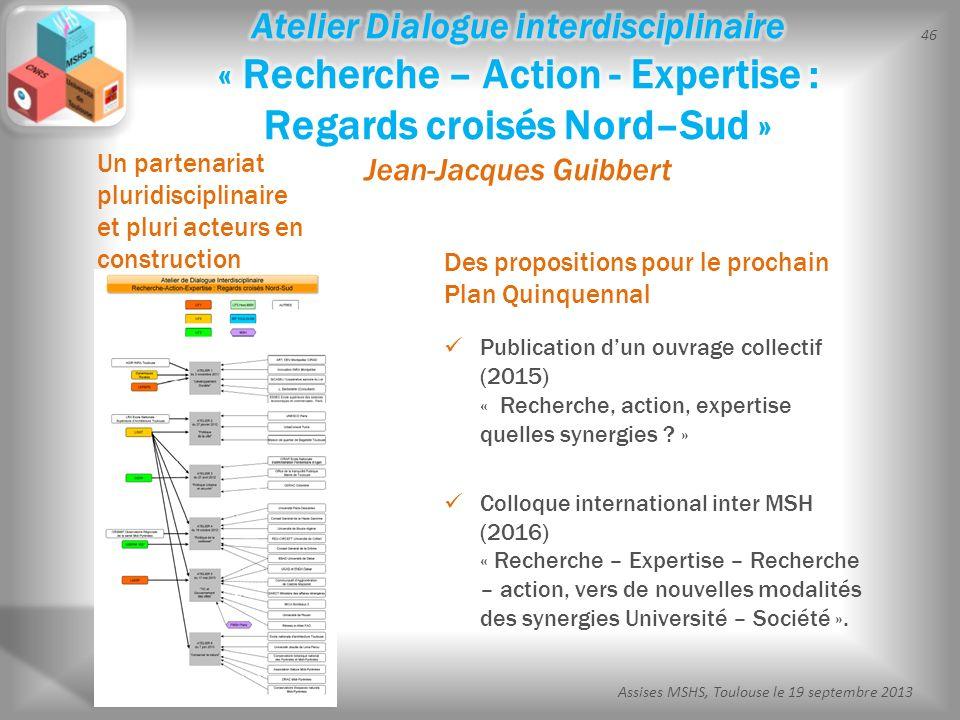 46 Assises MSHS, Toulouse le 19 septembre 2013 Publication dun ouvrage collectif (2015) « Recherche, action, expertise quelles synergies ? » Colloque
