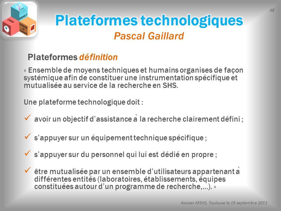 48 Assises MSHS, Toulouse le 19 septembre 2013 « Ensemble de moyens techniques et humains organises de façon systémique afin de constituer une instrum