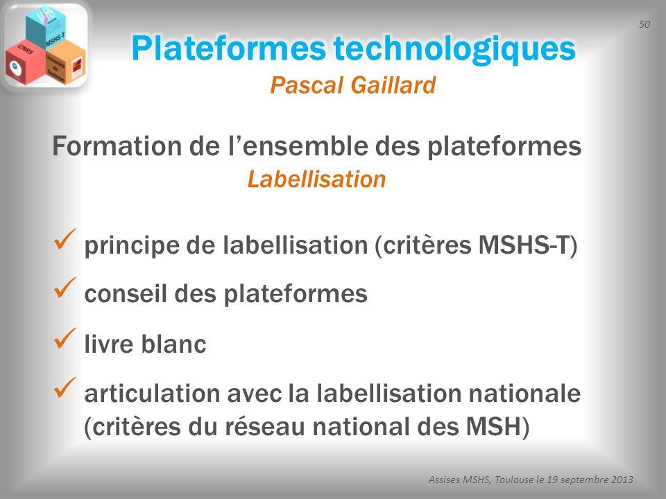 50 Assises MSHS, Toulouse le 19 septembre 2013 principe de labellisation (critères MSHS-T) conseil des plateformes livre blanc articulation avec la la