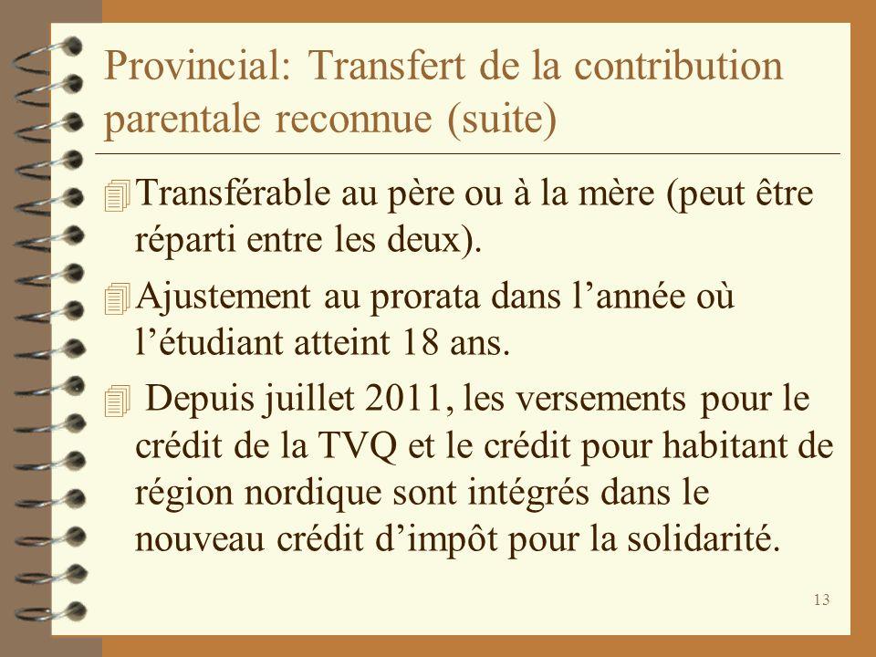 13 Provincial: Transfert de la contribution parentale reconnue (suite) 4 Transférable au père ou à la mère (peut être réparti entre les deux). 4 Ajust