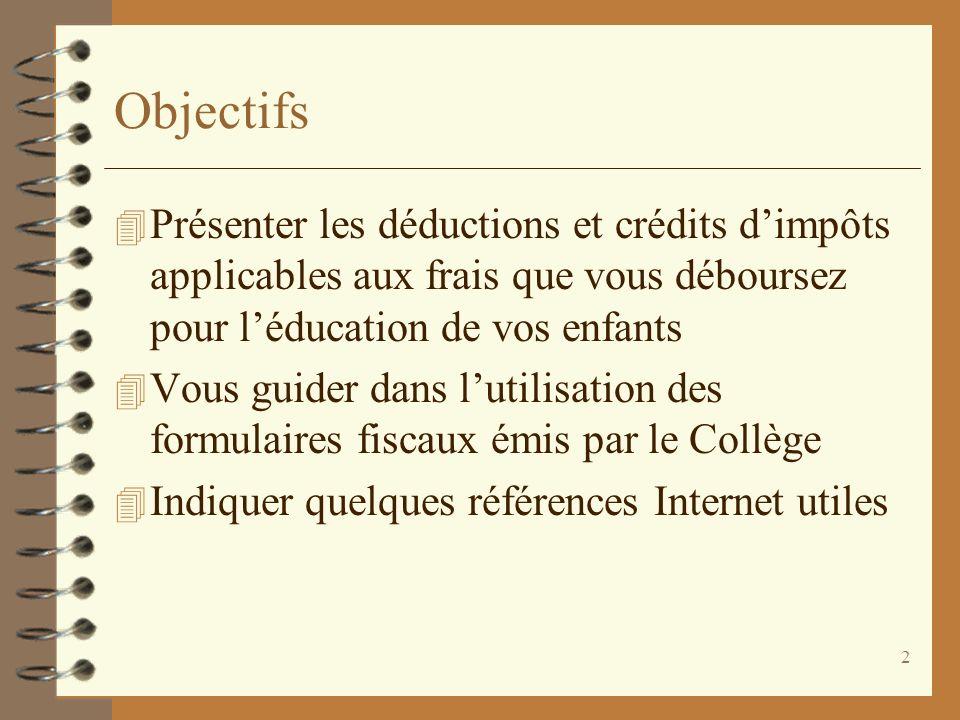 2 Objectifs 4 Présenter les déductions et crédits dimpôts applicables aux frais que vous déboursez pour léducation de vos enfants 4 Vous guider dans l