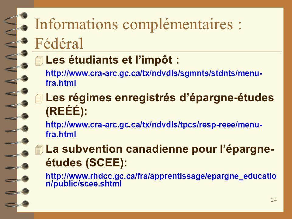 24 Informations complémentaires : Fédéral Les étudiants et limpôt : http://www.cra-arc.gc.ca/tx/ndvdls/sgmnts/stdnts/menu- fra.html Les régimes enregi