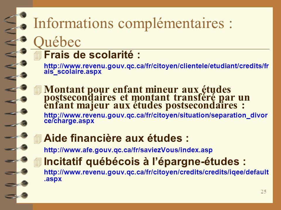 25 Informations complémentaires : Québec Frais de scolarité : http://www.revenu.gouv.qc.ca/fr/citoyen/clientele/etudiant/credits/fr ais_scolaire.aspx