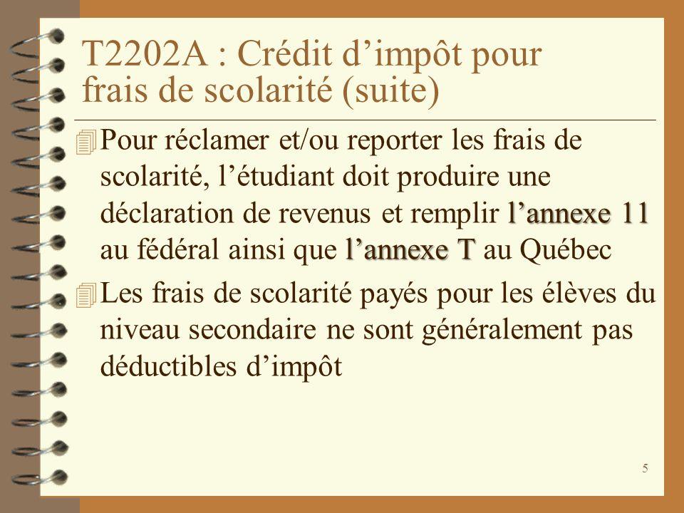 5 T2202A : Crédit dimpôt pour frais de scolarité (suite) lannexe 11 lannexe T 4 Pour réclamer et/ou reporter les frais de scolarité, létudiant doit pr