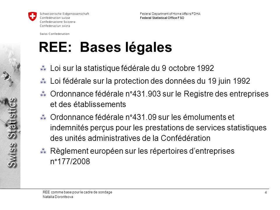 4 REE comme base pour le cadre de sondage Natalia Dorontsova Federal Department of Home Affairs FDHA Federal Statistical Office FSO REE: Bases légales