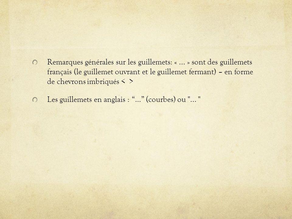 Remarques générales sur les guillemets: «... » sont des guillemets français (le guillemet ouvrant et le guillemet fermant) – en forme de chevrons imbr