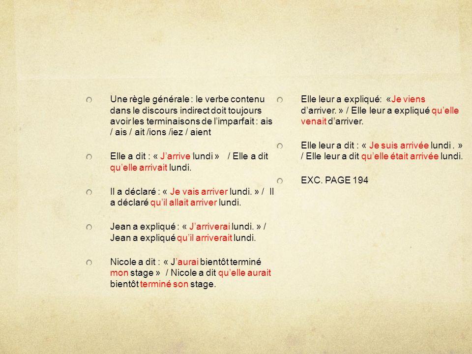 Une règle générale : le verbe contenu dans le discours indirect doit toujours avoir les terminaisons de limparfait : ais / ais / ait /ions /iez / aien