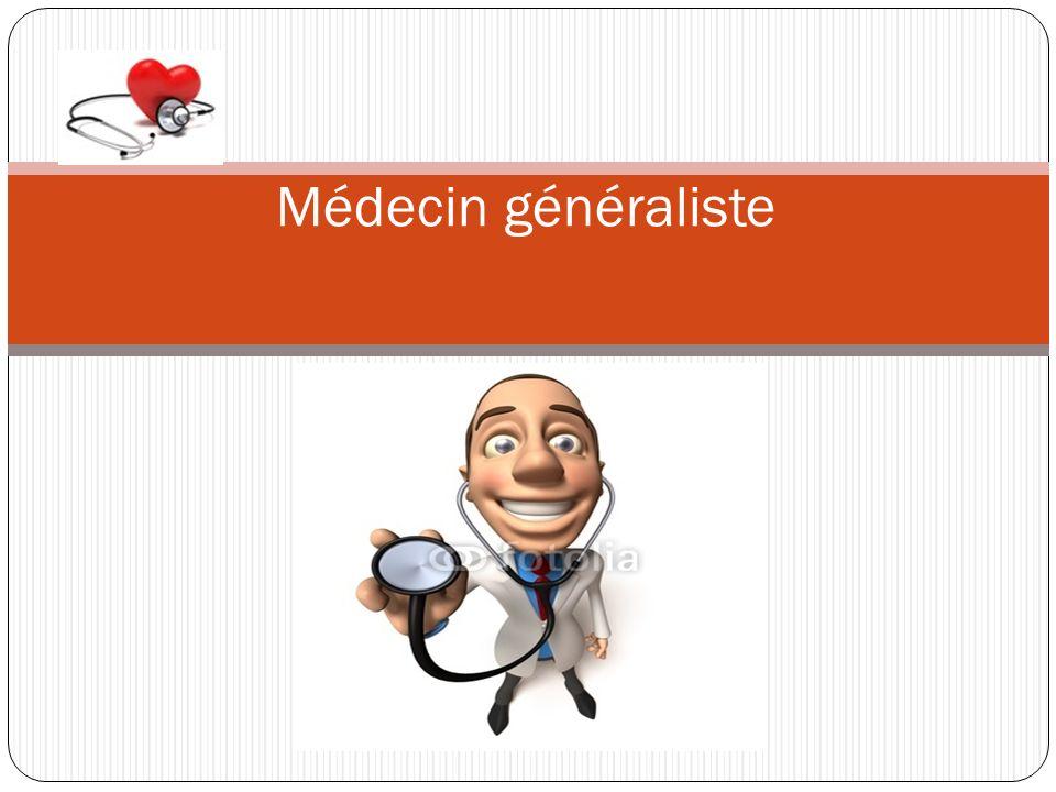 Quest ce quun médecin généraliste.Quelles compétences faut-il avoir.