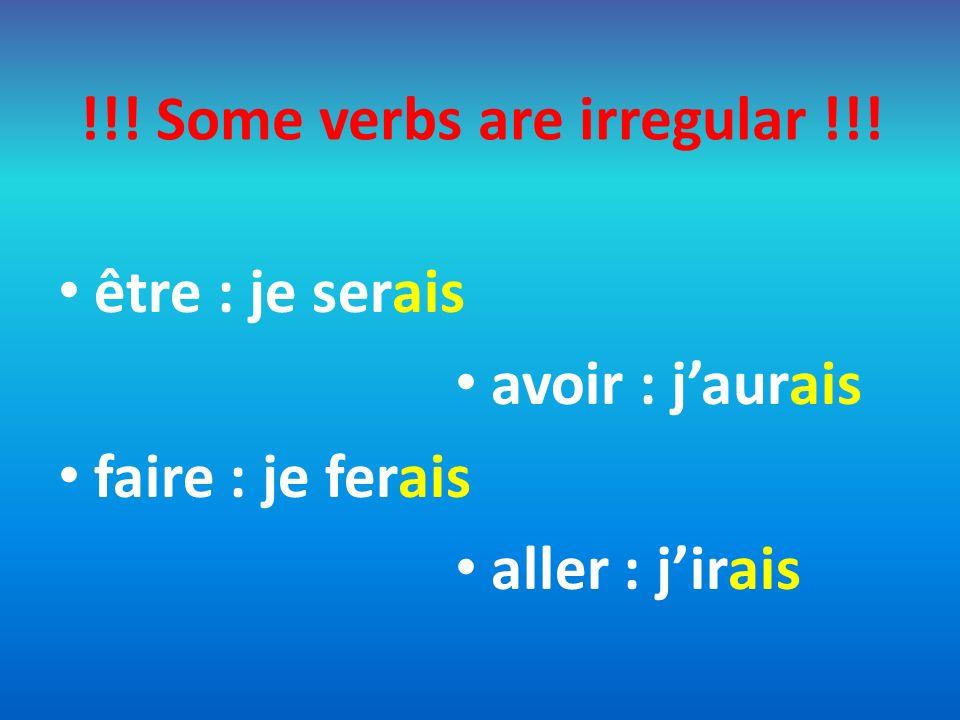 !!! Some verbs are irregular !!! être : je serais avoir : jaurais faire : je ferais aller : jirais